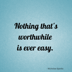 Nothing-thats-worthwhile-is-ever-easy.